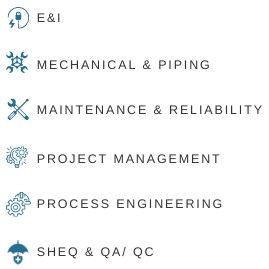 E&I, Mechanical & Piping, Maintenance & Reliability, Project Management, Process Engineering, SHEQ & QA/ QC